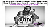 Straight Outta Compton's Jason Mitchell, Eazy- E, Goes from New Orleans to Hollywood